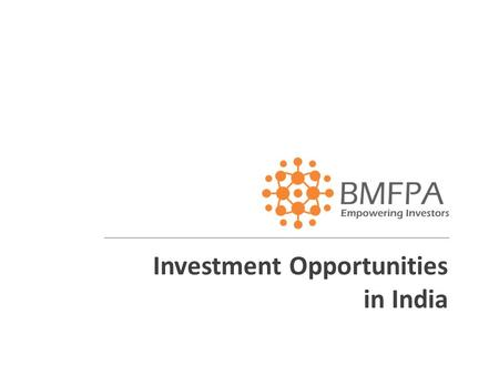 Investment Opportunities <strong>in</strong> <strong>India</strong>.  BM Fiscal Point Advisors Pvt Ltd is a JV of two, successfully running Wealth Management Companies <strong>in</strong> <strong>India</strong>.  The.