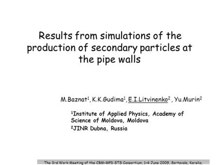 The 3rd Work Meeting of the CBM-MPD STS Consortium, 1–4 June 2009, Sortavala, Karelia, Russia Results from simulations of the production of secondary particles.