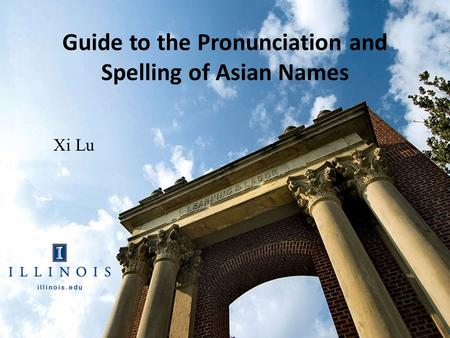 Guide to the Pronunciation and Spelling of Asian Names Xi Lu.