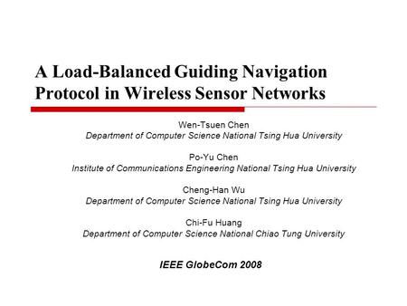 A Load-Balanced Guiding Navigation Protocol in Wireless Sensor Networks Wen-Tsuen Chen Department of Computer Science National Tsing Hua University Po-Yu.