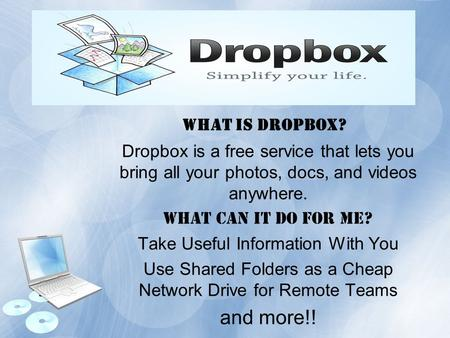 Dropbox is a free service that lets you bring all your photos, docs, and videos anywhere. What can it do for me? Take Useful Information With You Use Shared.