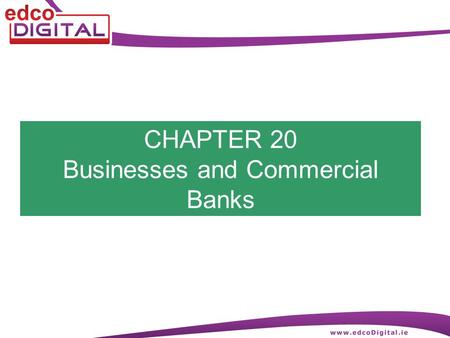 CHAPTER 20 Businesses and Commercial Banks. 2 R. Delaney SERVICES PROVIDED BY COMMERCIAL BANKS TO BUSINESSES 1.They provide current accounts 2.They provide.