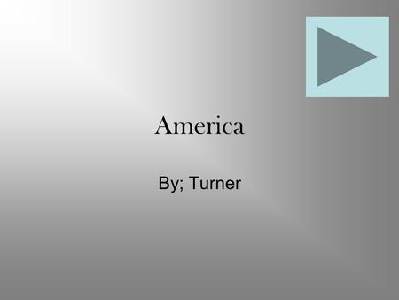 America By; Turner. Interdicting These are my reasons why like food, freedom and school in America. I will tell you a lot about it.