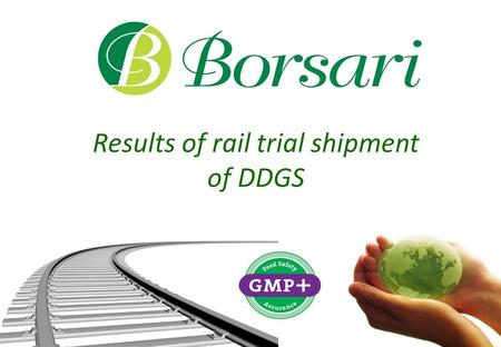 Results of rail trial shipment of DDGS. 1956 Borsari family started with one truck transporting straw and hay. Since 1956…