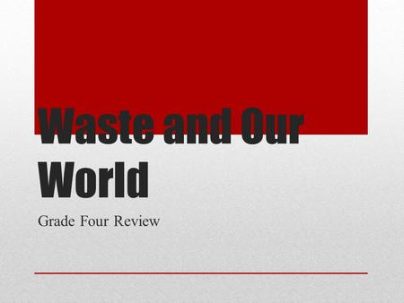 Waste and Our World Grade Four Review.