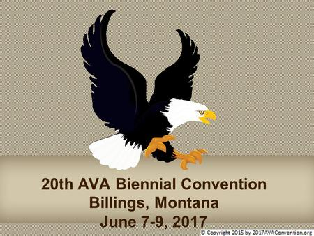 20th AVA Biennial Convention Billings, Montana June 7-9, 2017.