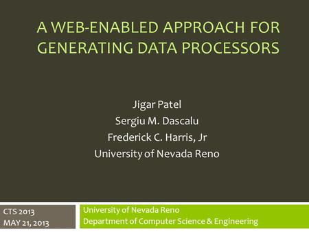A WEB-ENABLED APPROACH FOR GENERATING DATA PROCESSORS University of Nevada Reno Department of Computer Science & Engineering Jigar Patel Sergiu M. Dascalu.