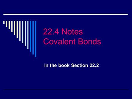 22.4 Notes Covalent Bonds In the book Section 22.2.