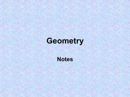Geometry Notes. The Language of Geometry Point: A point is a specific location in space but the point has no size or shape Line: a collection of points.