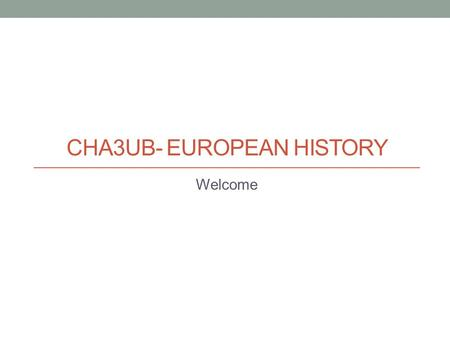CHA3UB- EUROPEAN HISTORY Welcome. Mr. R. Bergman  Office: 223 Prep: Period 2 CHC2DB and CLU3M.