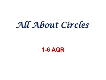 All About Circles 1-6 AQR. Activity: For this activity your team should get 4 circles of different sizes, and a yard stick. (You will also need a ruler.