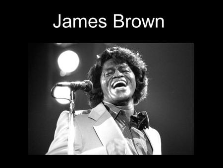 James Brown. * Born in 1933 in Barnwell South Carolina as James Joseph Brown Jr. * Had a number of nicknames that included... The Godfather of Soul The.