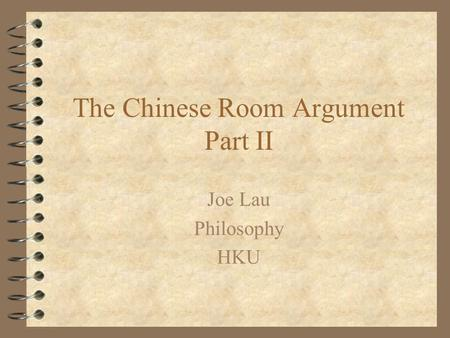 The Chinese Room Argument Part II Joe Lau Philosophy HKU.