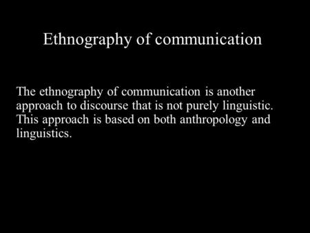 ethnography of communication analysis Keywords: ethnography of communication, applied communication, literature  education, speech codes  observation and analysis of human groups, but also .