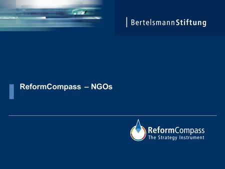 ReformCompass – NGOs.  The ReformCompass: The ReformCompass takes structures and processes into account, systematizes central goals and tasks thus delivering.