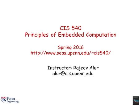 CIS 540 Principles of Embedded Computation Spring 2016  Instructor: Rajeev Alur