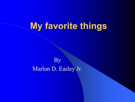 My favorite things By Marlon D. Easley Jr.. Favorite food steak I like steak because its nice and juicy Another reason why steak is my favorite is it.
