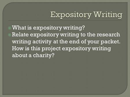 Expository Writing What is expository writing?