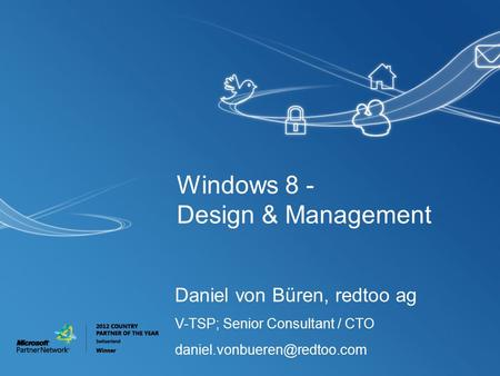 Windows 8 - Design & Management Daniel von Büren, redtoo ag V-TSP; Senior Consultant / CTO