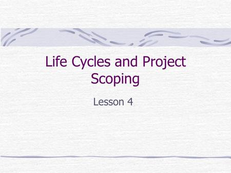 Life Cycles and Project Scoping Lesson 4. First Steps Find the Work Client approaches you Salesperson approaches client Request for Proposal (RFP) Competitive.