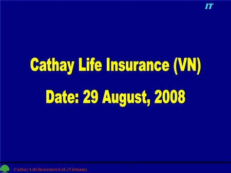 1 Cathay Life Insurance Ltd. (Vietnam) 1IT. 2 2 1.Finish Hanoi Data Center Setup 2.Build the VOIP system from HCMC to Taipei 3.Build billing system for.