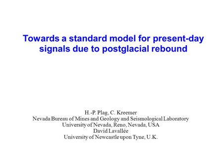 Towards a standard model for present-day signals due to postglacial rebound H.-P. Plag, C. Kreemer Nevada Bureau of Mines and Geology and Seismological.