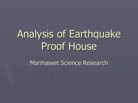 Analysis of Earthquake Proof House Manhasset Science Research.