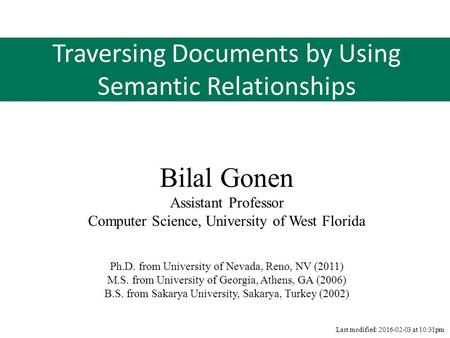 Traversing Documents by Using Semantic Relationships Bilal Gonen Assistant Professor Computer Science, University of West Florida Ph.D. from University.
