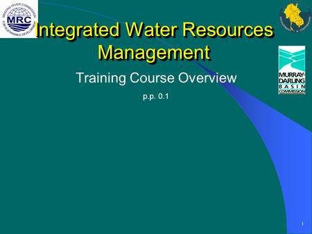 1 Integrated Water Resources Management Training Course Overview p.p. 0.1.