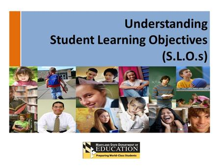 Understanding Student Learning Objectives (S.L.O.s)