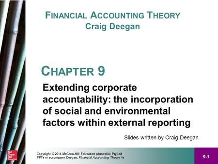 9-1 Copyright © 2014 McGraw-Hill Education (Australia) Pty Ltd PPTs to accompany Deegan, Financial <strong>Accounting</strong> Theory 4e F INANCIAL A CCOUNTING T HEORY.