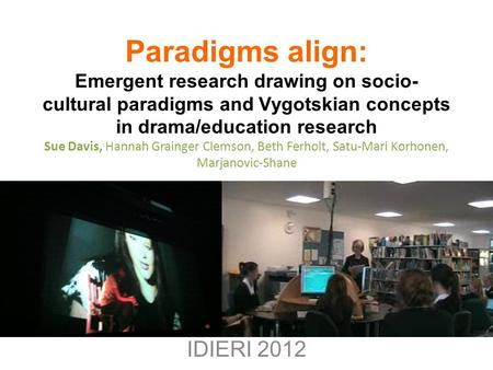 Paradigms align: Emergent research drawing on socio- cultural paradigms and Vygotskian concepts in drama/education research Sue Davis, Hannah Grainger.