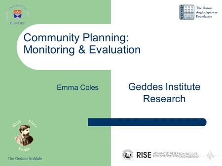Community Planning: Monitoring & Evaluation Geddes Institute Research The Geddes Institute Emma Coles.