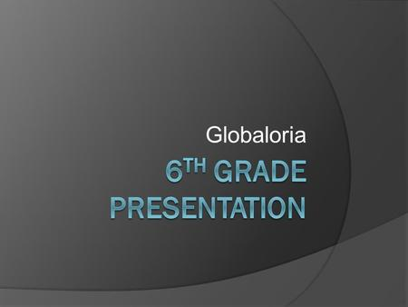 Globaloria. What is Globaloria? Globaloria is a class where you create a game and post it on the internet. The first thing that you have to do is set.