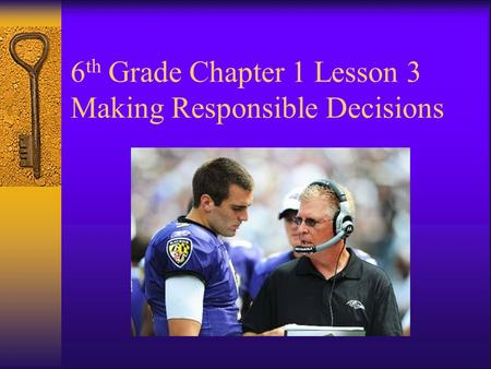 6 th Grade Chapter 1 Lesson 3 Making Responsible Decisions.