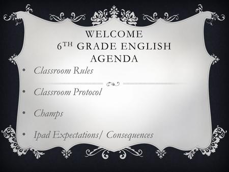 WELCOME 6 TH GRADE ENGLISH AGENDA Classroom Rules Classroom Protocol Champs Ipad Expectations/ Consequences.