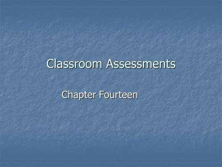 Classroom Assessments Chapter Fourteen. The Big Picture How can a teacher be sure to use the information from assessment to grade students fairly? How.