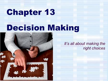 Chapter 13 Decision Making It's all about making the right choices.