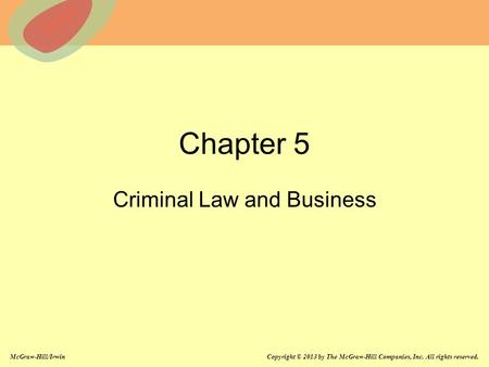 McGraw-Hill/Irwin Copyright © 2013 by The McGraw-Hill Companies, Inc. All rights reserved. Chapter 5 Criminal Law and Business.