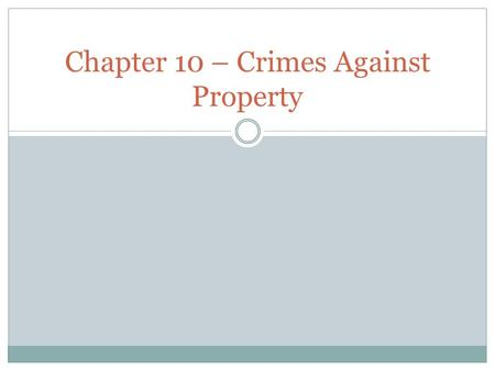 Chapter 10 – Crimes Against Property. Arson The willful and malicious burning of a person's property Intentionally burning a building to defraud the insurance.