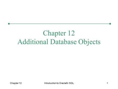Chapter 12Introduction to Oracle9i: SQL1 Chapter 12 Additional Database Objects.
