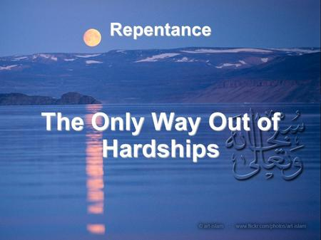 "Repentance The Only Way Out of Hardships. Allahs rules over his creations never changes: ""No change will you find in Allah's Sunnah (way of dealing) and."