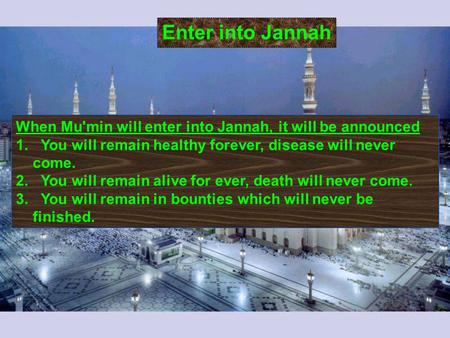 When Mu'min will enter into Jannah, it will be announced 1. You will remain healthy forever, disease will never come. 2. You will remain alive for ever,