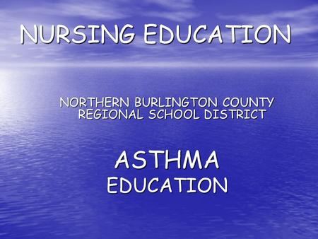 NURSING EDUCATION NORTHERN BURLINGTON COUNTY REGIONAL SCHOOL DISTRICT ASTHMAEDUCATION.