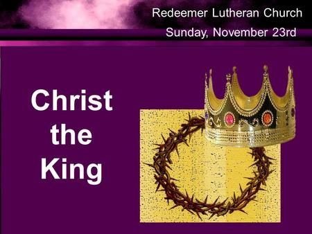 Christ the King Redeemer Lutheran Church Sunday, November 23rd.