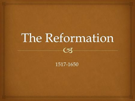 1517-1650.   Protestant Reformation - a religious movement in the 1500s that split the Christian church (in western Europe) and led to the establishment.