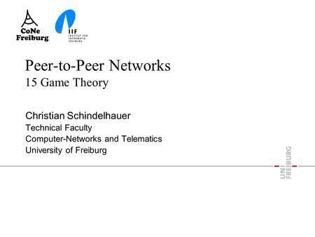 Peer-to-Peer Networks 15 Game Theory Christian Schindelhauer Technical Faculty Computer-Networks and Telematics University of Freiburg.