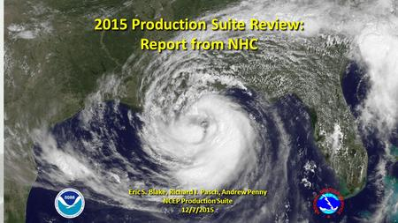 2015 Production Suite Review: Report from NHC 2015 Production Suite Review: Report from NHC Eric S. Blake, Richard J. Pasch, Andrew Penny NCEP Production.