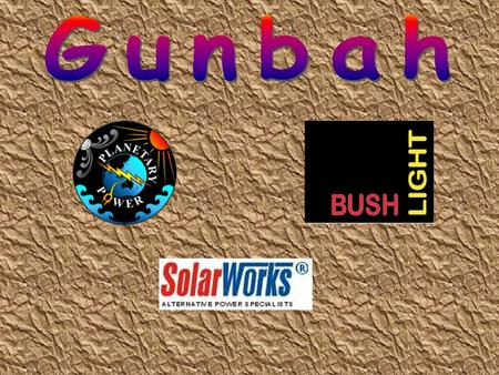 The solar power system installed at Gunbah, Mornington Island in 2005 is part of the Bushlight program. Bushlight is a program funded jointly by the Commonwealth.