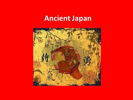 Ancient Japan. Geography Only 20% of land is flat Sea is essential part of diet (fish/seaweed) Close but isolated (impacts on development?) What are the.